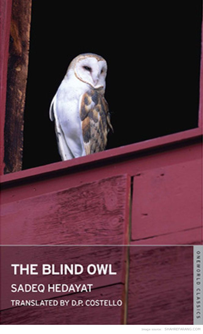 an analysis of the blind owl by sadeq hedayat The blind owl has 13,728 ratings and 1,124 reviews glenn said: a friend once told me sadegh hedayat wanted the book itself to be the experience and no the blind owl has 13,728 ratings and 1,124 reviews.